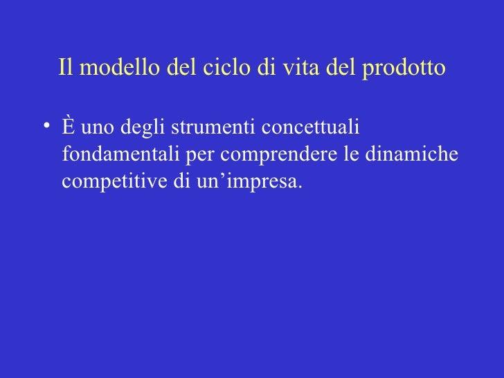Il modello del ciclo di vita del prodotto <ul><li>È uno degli strumenti concettuali fondamentali per comprendere le dinami...