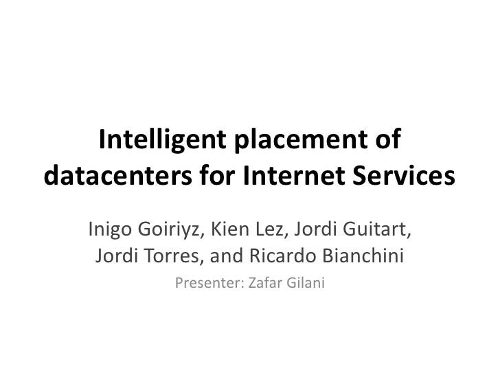 Intelligent placement ofdatacenters for Internet Services   Inigo Goiriyz, Kien Lez, Jordi Guitart,    Jordi Torres, and R...