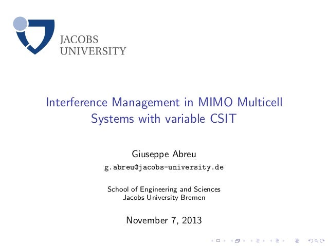 Interference Management in MIMO Multicell Systems with variable CSIT Giuseppe Abreu g.abreu@jacobs-university.de School of...