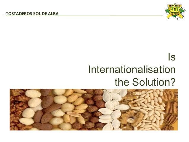 IsInternationalisationthe Solution?TOSTADEROS SOL DE ALBA