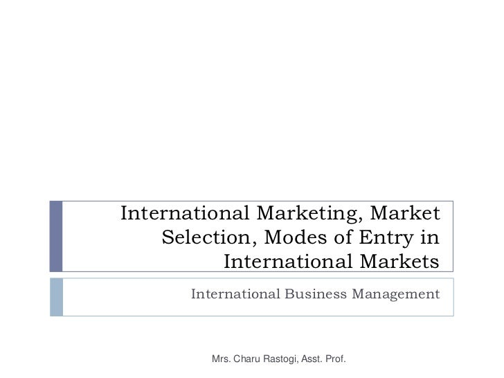 International Marketing, Market    Selection, Modes of Entry in           International Markets       International Busine...