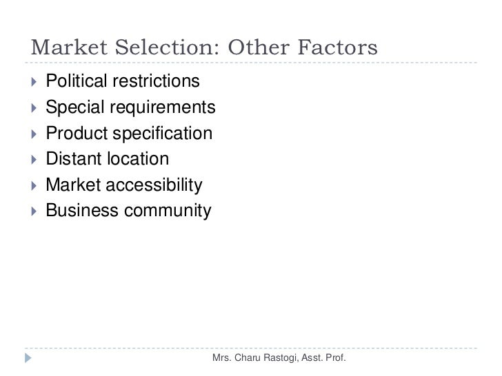 the importance of entry mode selection Regarding entry modes, companies normally face a tradeoff between the benefits of increased control and the costs of resource commitment and risk several decision criteria influence the choice of entry mode: market size and growth risk government regulations: tax laws, tariffs, market entry barriers,.