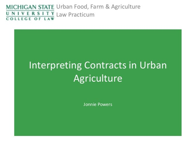 Urban Food, Farm & Agriculture Law Practicum  Interpreting Contracts in Urban Agriculture Jonnie Powers