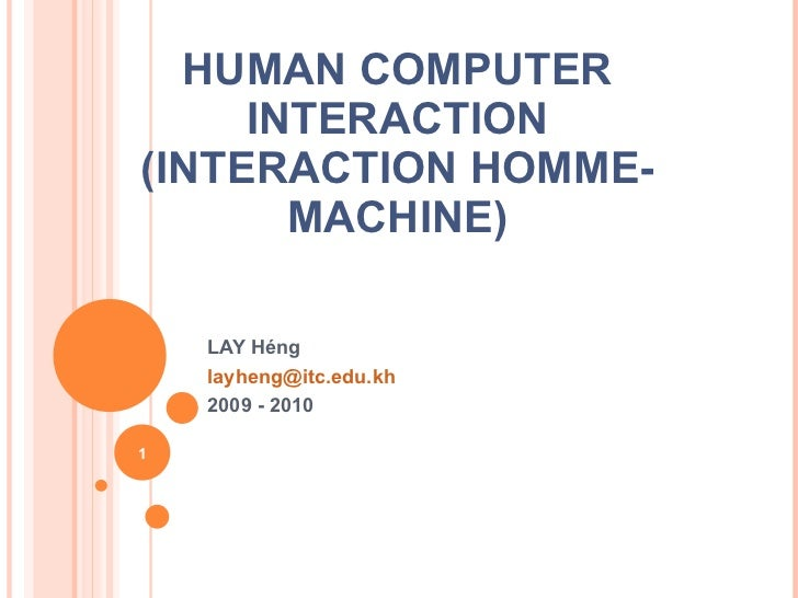 HUMAN COMPUTER INTERACTION (INTERACTION HOMME-MACHINE) LAY H éng [email_address] 2009 - 2010