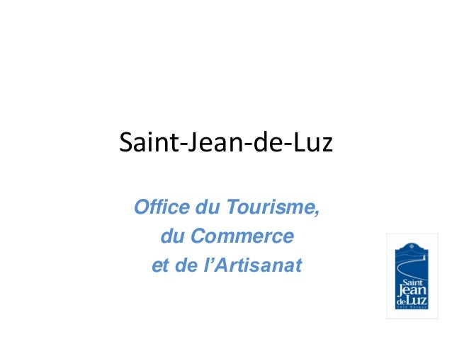 Saint-Jean-de-LuzOffice du Tourisme,du Commerceet de l'Artisanat
