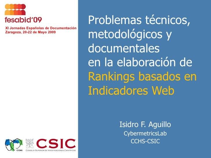 Problemas técnicos, metodológicos y documentales en la elaboración de Rankings basados en Indicadores Web Isidro F. Aguill...