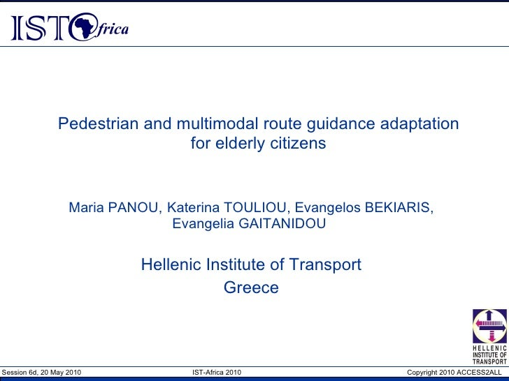 Pedestrian and multimodal route guidance adaptation for elderly citizens Maria PANOU,   Katerina TOULIOU, Evangelos BEKIAR...