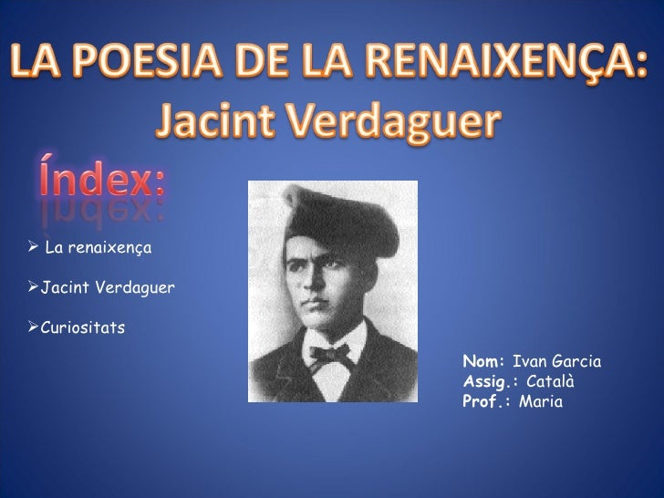 <ul><li>La  renaixença </li></ul><ul><li>Jacint Verdaguer </li></ul><ul><li>Curiositats </li></ul>Nom:  Ivan Garcia Assig....