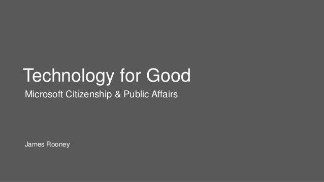 Technology for GoodMicrosoft Citizenship & Public AffairsJames Rooney