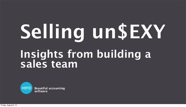 Beautiful accounting software Selling un$EXY Insights from building a sales team Friday, August 9, 13
