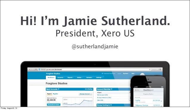 unSEXY Conf 2013: Jamie Sutherland, Xero  Slide 3