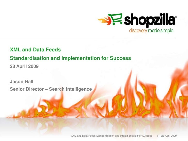 XML and Data Feeds Standardisation and Implementation for Success 28 April 2009   Jason Hall Senior Director – Search Inte...