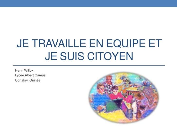 Je travaille en equipe et je suiscitoyen<br />Henri Willox<br />Lycée Albert Camus<br />Conakry, Guinée<br />
