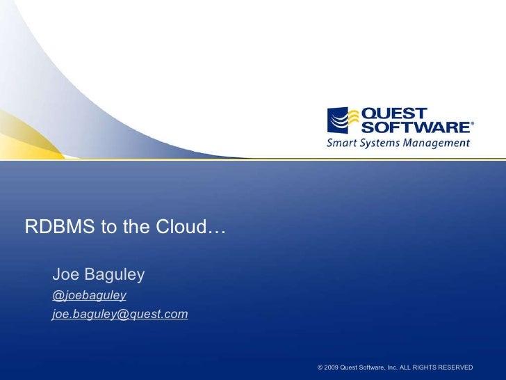 RDBMS to the Cloud… <ul><li>Joe Baguley </li></ul><ul><li>@joebaguley </li></ul><ul><li>[email_address]  </li></ul>