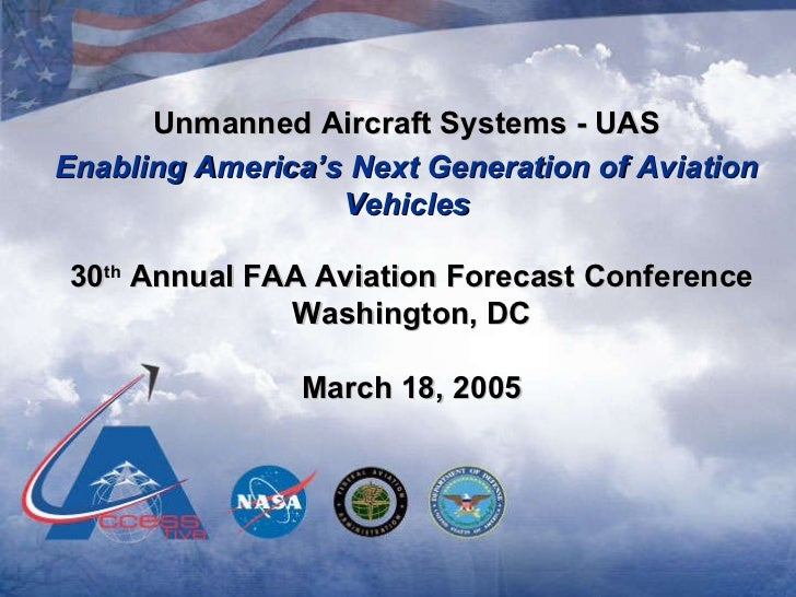 Unmanned Aircraft Systems - UAS Enabling America's Next Generation of Aviation Vehicles   30 th  Annual FAA Aviation Forec...