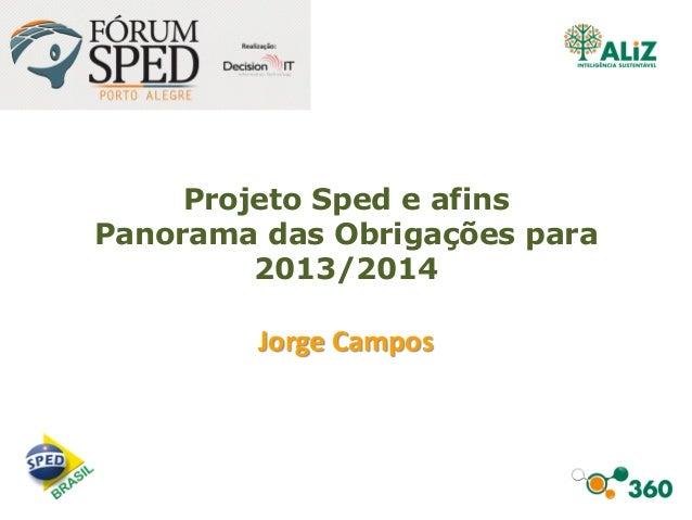 Projeto Sped e afinsPanorama das Obrigações para2013/2014Jorge Campos