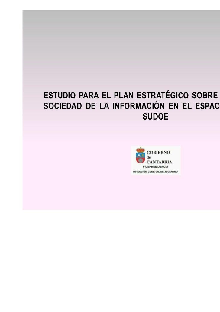 ESTUDIO PARA EL PLAN ESTRATÉGICO SOBRE JUVENTUD YSOCIEDAD DE LA INFORMACIÓN EN EL ESPACIO EUROPEO                      SUDOE