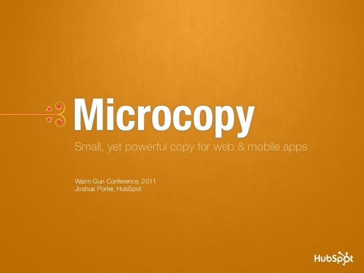 MicrocopySmall, yet powerful copy for web & mobile appsWarm Gun Conference, 2011Joshua Porter, HubSpot