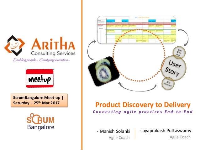 ScrumBangalore Meet-up   Saturday – 25th Mar 2017 -Jayaprakash Puttaswamy- Manish Solanki Product Discovery to Delivery C ...