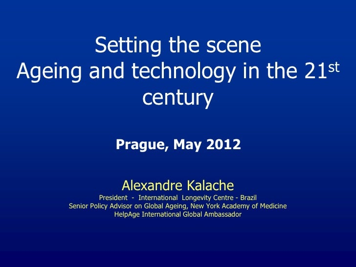 Setting the sceneAgeing and technology in the 21st            century                   Prague, May 2012                  ...