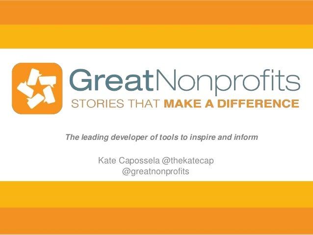 Kate Capossela @thekatecap @greatnonprofits The leading developer of tools to inspire and inform