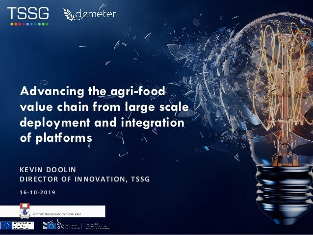 KEVIN DOOLIN DIRECTOR OF INNOVATION, TSSG Advancing the agri-food value chain from large scale deployment and integration ...