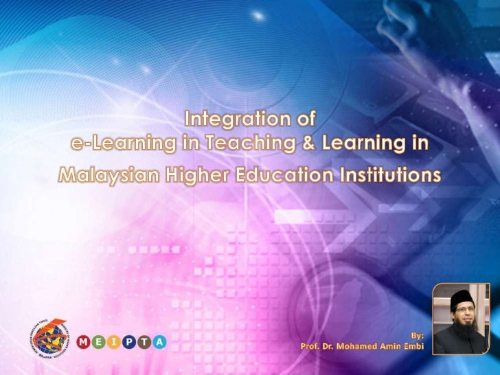 Integration of e-Learning in Teaching & Learning in Malaysian Higher Education Institutions <br />By:<br />Prof. Dr. Moham...