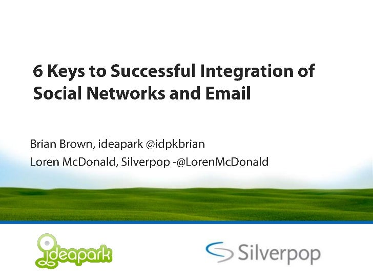 6 Keys to Successful Integration of Social Networks and Email<br />Brian Brown, ideapark @idpkbrian<br />Loren McDonald, S...