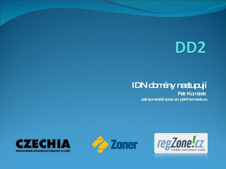 IDN domény nastupují Petr Komárek  petr.komarek@zoner.cz | petr@komarek.eu