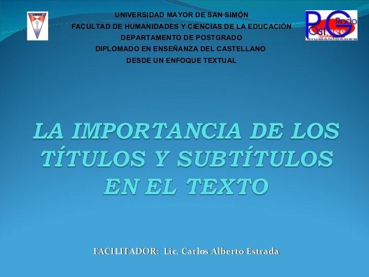 FACILITADOR:  Lic. Carlos Alberto Estrada  UNIVERSIDAD MAYOR DE SAN SIMÓN FACULTAD DE HUMANIDADES Y CIENCIAS DE LA EDUCACI...