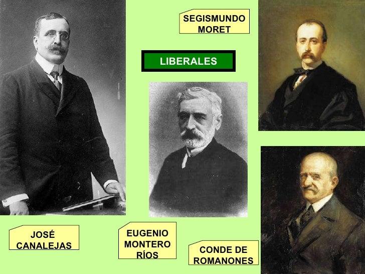 LIBERALES JOSÉ  CANALEJAS SEGISMUNDO MORET CONDE DE ROMANONES EUGENIO MONTERO RÍOS