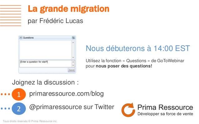 La grande migrationpar Frédéric Lucas1…2…Nous débuterons à 14:00 ESTUtilisez la fonction « Questions » de GoToWebinarpour ...