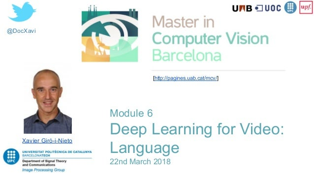 @DocXavi Xavier Giró-i-Nieto [http://pagines.uab.cat/mcv/] Module 6 Deep Learning for Video: Language 22nd March 2018