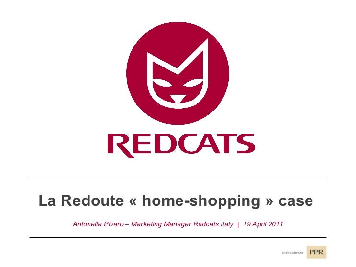 La Redoute «home-shopping» case  Antonella Pivaro – Marketing Manager Redcats Italy  |  19 April 2011