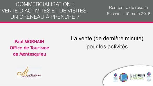 La vente (de dernière minute) pour les activités Paul MORHAIN Office de Tourisme de Montesquieu COMMERCIALISATION : VENTE ...