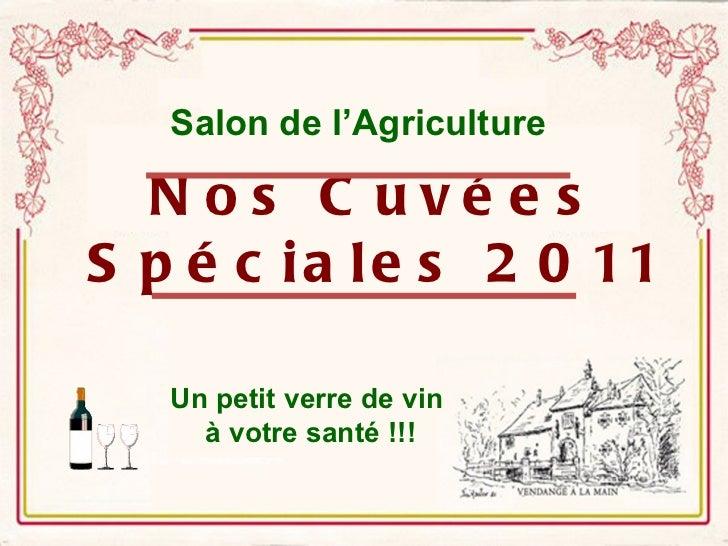 Nos Cuvées Spéciales 2011 Un petit verre de vin  à votre santé !!! Salon de l'Agriculture