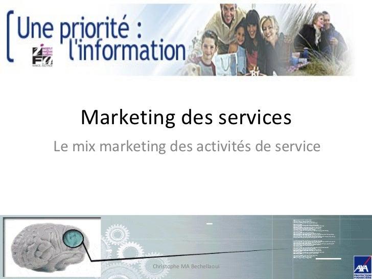 Marketing des services Le mix marketing des activités de service Christophe MA Bechellaoui