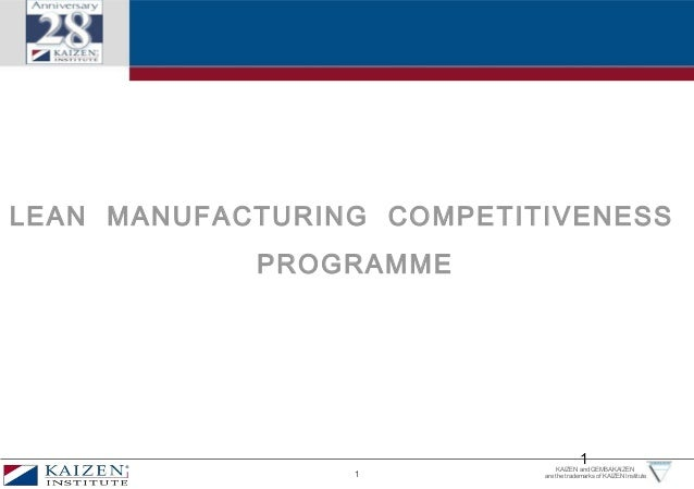 1KAIZEN and GEMBAKAIZENare the trademarks of KAIZEN Institute1LEAN MANUFACTURING COMPETITIVENESSPROGRAMME