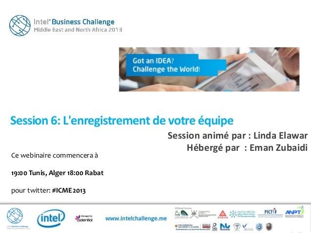 Session 6: Lenregistrement de votre équipeCe webinaire commencera à19:00 Tunis, Alger 18:00 Rabatpour twitter: #ICME2013Se...