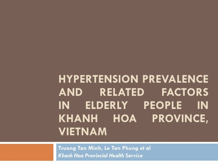 HYPERTENSION PREVALENCE AND RELATED FACTORS IN ELDERLY PEOPLE IN KHANH HOA PROVINCE, VIETNAM Truong Tan Minh, Le Tan Phung...