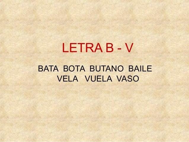 LETRA B - V BATA BOTA BUTANO BAILE VELA VUELA VASO