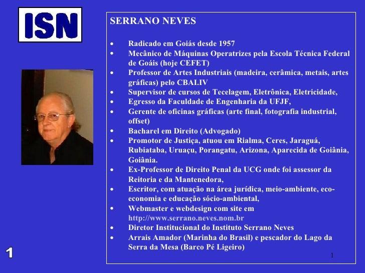 <ul><li>SERRANO NEVES </li></ul><ul><li>Radicado em Goiás desde 1957 </li></ul><ul><li>Mecânico de Máquinas Operatrizes pe...