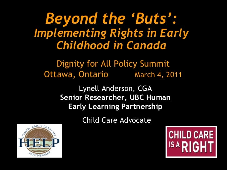 Beyond the 'Buts':Implementing Rights in Early Childhood in Canada<br />Dignity for All Policy SummitOttawa, Ontario		Marc...