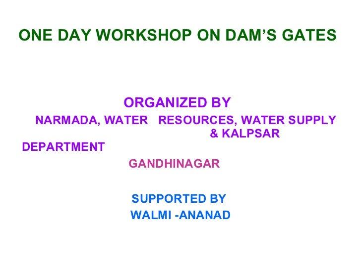 ONE DAY WORKSHOP ON DAM'S GATES ORGANIZED BY  NARMADA, WATER  RESOURCES, WATER SUPPLY    & KALPSAR  DEPARTMENT    GANDHINA...