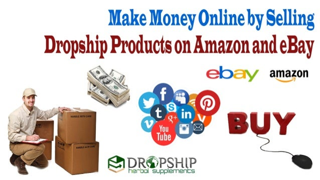 Make Money Online By Selling Dropship Products On Amazon And Ebay