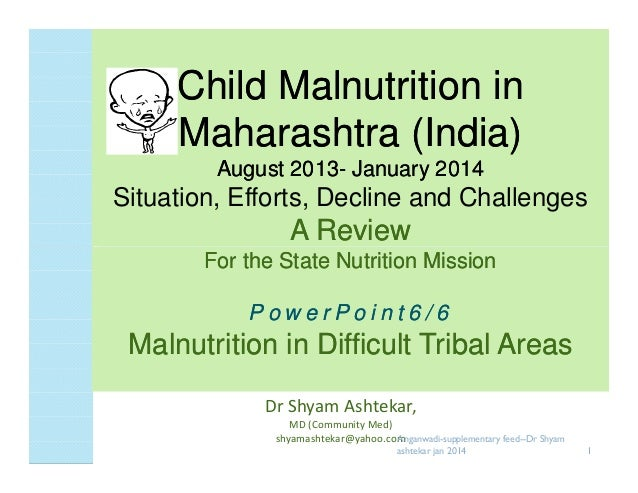 Child Malnutrition in Maharashtra (India) August 2013- January 2014 2013-  Situation, Efforts, Decline and Challenges  A R...