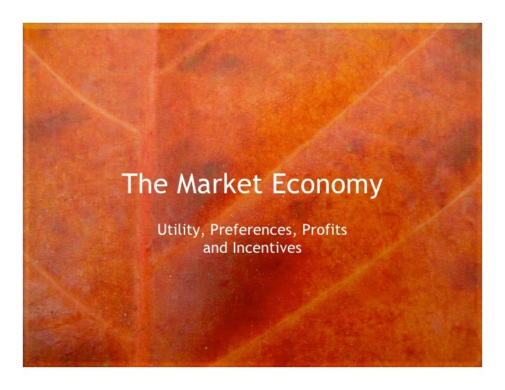The Market Economy   Utility, Preferences, Profits          and Incentives