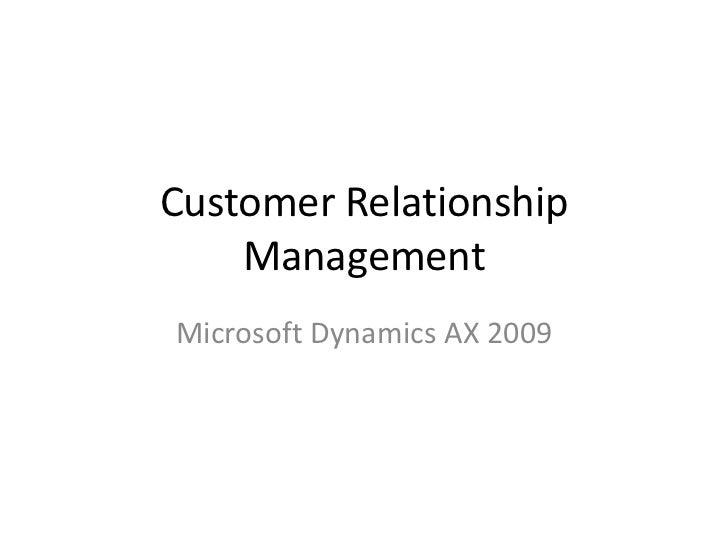Customer Relationship    ManagementMicrosoft Dynamics AX 2009