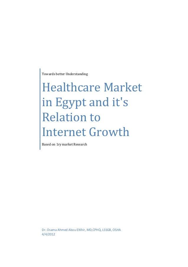 Towards better UnderstandingHealthcare Marketin Egypt and itsRelation toInternet GrowthBased on 1ry market ResearchDr. Osa...