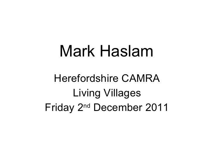 Mark Haslam Herefordshire CAMRA Living Villages Friday 2 nd  December 2011